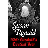 1568: Elizabeth I's Piratical Yearby Susan Ronald