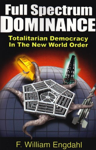 Full Spectrum Dominance: Totalitarian Democracy in the New World Order: F. William Engdahl: 9780979560866: Amazon.com: Books