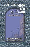 A Christian View of Islam (Faith Meets Faith)