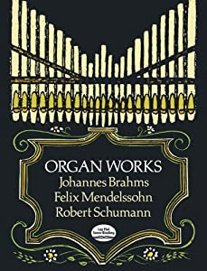 Brahms Mendelssohn And Schumann Organ Works Dover Music For Organ from Dover Publications