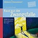 Raus aus der Zwangsfalle Hörbuch von Katharina Stengler Gesprochen von: Alexander Tschernek, Karl Menrad, Christina Lederhaas