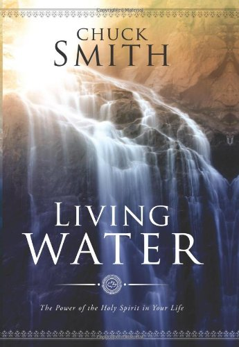 By Chuck Smith - Living Water: The Power of the Holy Spirit in Your Life (12.2.1995) (Living Water Chuck Smith compare prices)