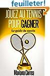 Jouez au Tennis pour Gagner: Le guide...