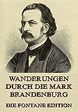 Wanderungen durch die Mark Brandenburg: Vollst�ndige Ausgabe