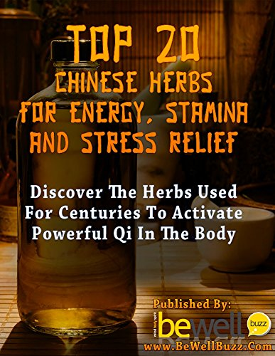 Top 20 Chinese Herbs for Energy, Stamina, and Stress Relief: Discover the Herbs Used for Centuries to Activate Powerful Qi in the Body (Be Well Series Book 4) by Larry Ostrovsky, Oksana Ostrovsky