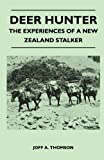 Joff A. Thomson Deer Hunter - The Experiences Of A New Zealand Stalker