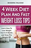 4 Week Diet Plan And Fast Weight Loss Tips: Learn How To Lose Weight Fast In 4 Weeks And Keep The Weight Off
