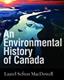 img - for By Laurel Sefton MacDowell An Environmental History of Canada [Paperback] book / textbook / text book