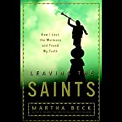 Leaving the Saints: How I Lost the Mormons and Found My Faith | [Martha Beck]