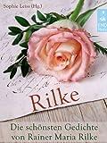 Rilke - Die sch�nsten Gedichte von Rainer Maria Rilke (Illustrierte Ausgabe)