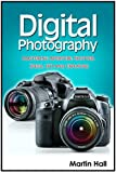 Digital Photography: Mastering Aperture, Shutter Speed, ISO and Exposure (Digital Photography, digital photography for dummies, digital photography book)