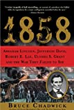img - for 1858: Abraham Lincoln, Jefferson Davis, Robert E. Lee, Ulysses S. Grant and the War They Failed to See book / textbook / text book