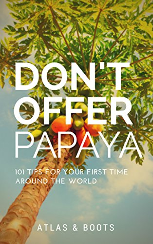 dont-offer-papaya-101-tips-for-your-first-time-around-the-world-english-edition