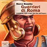 Guerrieri di Roma [Warriors of Rome]: L'integrale [Integral] | Marco Busetta
