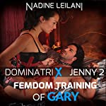 Femdom Training of Gary: Dominatrix Jenny, Book 2 | Nadine Leilani