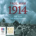 1914: The Year The World Ended (       UNABRIDGED) by Paul Ham Narrated by Robert Meldrum