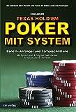 Texas Hold'em - Poker mit System 1: Band I - Anf�nger und Fortgeschrittene - Mit System zum Erfolg bei Cash-Games, Sit & Gos und bei Turnieren