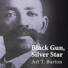 Black Gun, Silver Star: The Life and Legend of Frontier Marshal Bass Reeves: Race and Ethnicity in the American West Series #1 (       UNABRIDGED) by Art T. Burton Narrated by Ron Butler