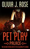 Pet Play -Palace: Second Installment of the Collared Pet Ser...