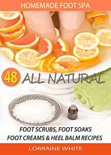 Free Kindle Book : Homemade Foot Spa : 48 All Natural Foot Soak, Foot Scrubs, Foot Creams & Heel Balms: Foot Care Treatments For Tired, Sore Feet, Dry Skin Conditions, Foot Odor & Other Foot Problems