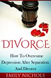 img - for Divorce: How to Overcome Depression After Separation and Divorce (Overcoming Depression and Getting Over Divorce) book / textbook / text book