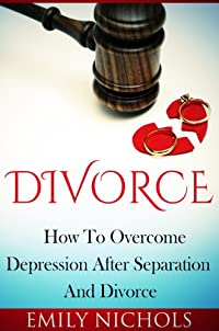 (FREE on 9/1) Divorce: How To Overcome Depression After Separation And Divorce by Emily Nichols - http://eBooksHabit.com