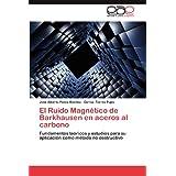 El Ruido Magn Tico de Barkhausen En Aceros Al Carbono: Fundamentos teóricos y estudios para su aplicación como...