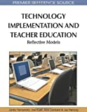 img - for Technology Implementation and Teacher Education: Reflective Models (Premier Reference Source) book / textbook / text book
