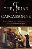 The Friar of Carcassonne: Revolt Against the Inquisition in the Last Days of the Cathars (0802719945) by O'Shea, Stephen
