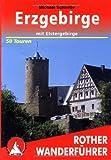 Erzgebirge: Mit Elstergebirge. 50 ausgewählte Tageswanderungen zwischen Bad Brambach und Geising sowie zwischen Auerbach und der Tschechischen Republik