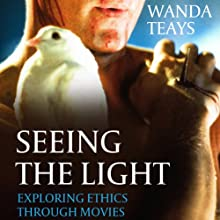 Seeing the Light: Exploring Ethics Through Movies (       UNABRIDGED) by Wanda Teays Narrated by Vanessa Hart