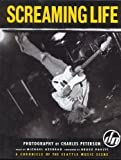 Screaming Life: A Chronicle of the Seattle Music Scene (0062586408) by Charles Peterson