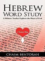 Hebrew Word Study: A Hebrew Teacher Explores the Heart of God (English Edition)