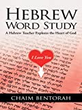 Hebrew Word Study: A Hebrew Teacher Explores the Heart of God (English Edition)