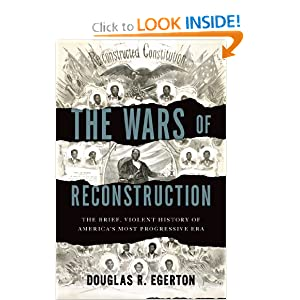 The Wars of Reconstruction: The Brief, Violent History of America's Most Progressive Era by Douglas R. Egerton