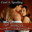 For Mercy's Sake Audiobook by Carol A. Spradling Narrated by Elizabeth Powers