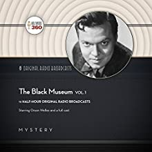 The Black Museum, Vol. 1: The Classic Radio Collection Radio/TV Program by  Hollywood 360 - producer Narrated by Orson Welles