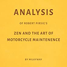 Analysis of Robert Pirsig's Zen and the Art of Motorcycle Maintenance Audiobook by  Milkyway Narrated by Ian Fishman