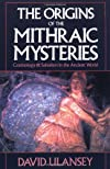 The Origins of the Mithraic Mysteries: Cosmology and Salvation in the Ancient World
