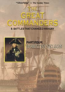 THE GREAT COMMANDERS, Part Four: Horatio Nelson