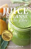 The Three Day Juice Cleanse Made Easy: Includes a meal plan and recipes! (Juicing Recipes, Juice Detox, Juice Fast)