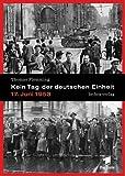 Kein Tag der deutschen Einheit. 17. Juni 1953
