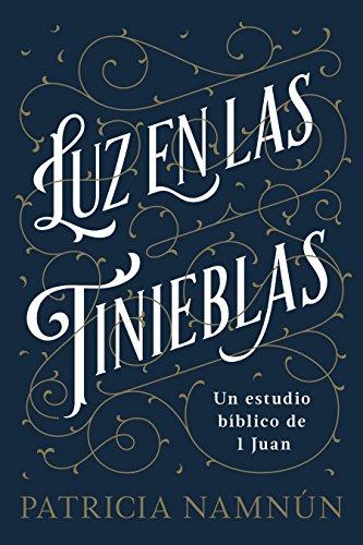 Luz en las tinieblas: Un estudio biblico de 1 Juan  [Namnun, Patricia] (Tapa Blanda)