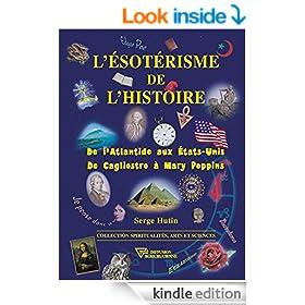 L'Esot�risme de l'Histoire: De l'Atlantide aux Etats-Unis, De Cagliostro � Mary Poppins (Spiritualit�, Arts et Sciences) (French Edition)