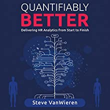 Quantifiably Better: Delivering Human Resource (HR) Analytics from Start to Finish Audiobook by Steve VanWieren Narrated by Randal Schaffer