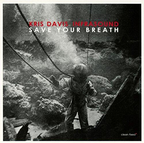 Kris Davis Infrasound: Save Your Breath