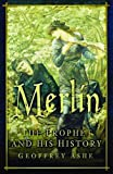 Merlin: The Prophet and His History (0750941502) by Ashe, Geoffrey