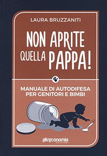 Non aprite quella pappa Manuale di autodifesa per genitori e bimbi PDF
