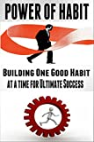 img - for Power Of Habit: Building One Good Habit At A Time For Ultimate Success [ habit stacking, habit building] (positive habits, personal transformation, change your habit) book / textbook / text book