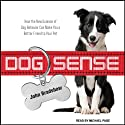 Dog Sense: How the New Science of Dog Behavior Can Make You a Better Friend to Your Pet (       UNABRIDGED) by John Bradshaw Narrated by Michael Page